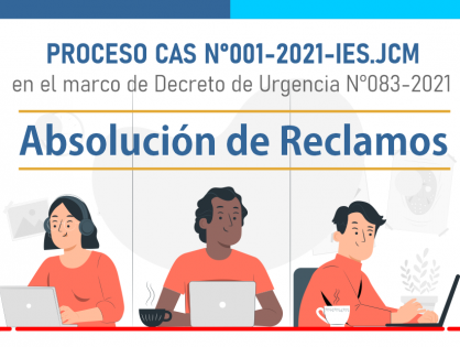 ABSOLUCIÓN DE RECLAMOS -  PROCESO CAS N°001-2021-IES.JCM