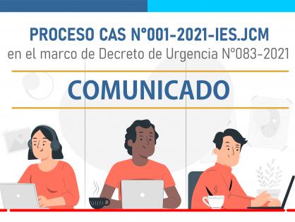 COMUNICADO – PROCESO CAS N°001-2021-IES.JCM